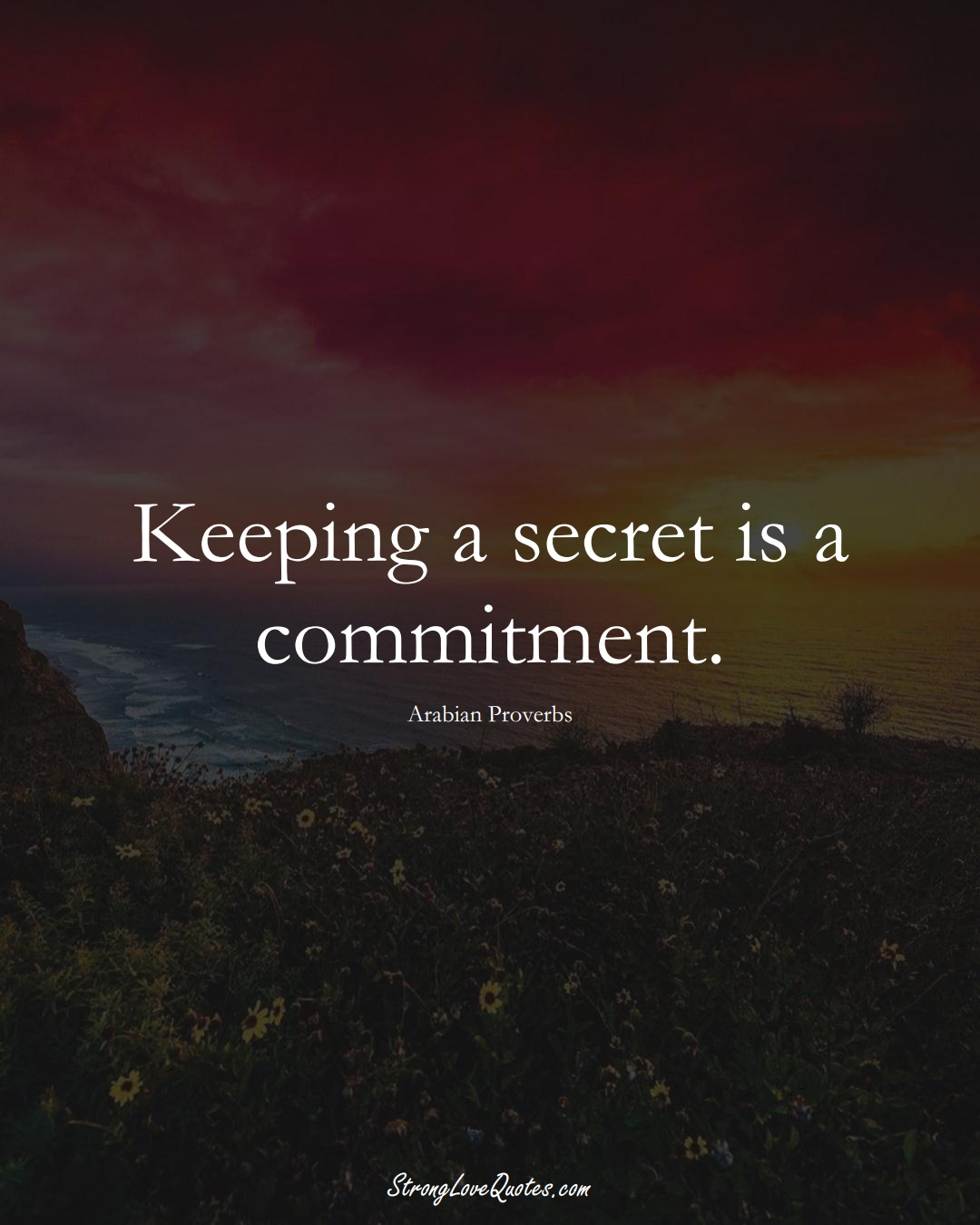 Keeping a secret is a commitment. (Arabian Sayings);  #aVarietyofCulturesSayings