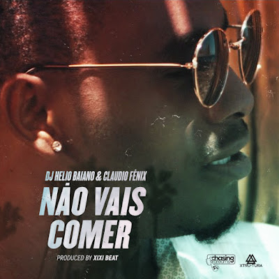 Claudio Fénix feat. Dj Helio Baiano - Não Vais Comer (2018) | Download Mp3