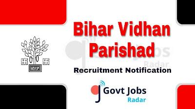 Bihar Vidhan Parishad Recruitment Notification 2019, govt jobs in bihar, bihar govt jobs, latest Bihar Vidhan Parishad Recruitment update