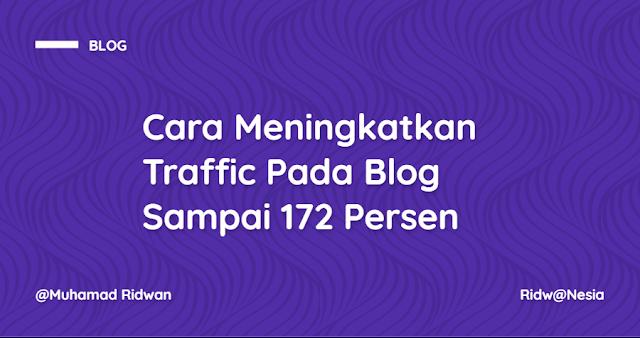 Cara Meningkatkan Traffic Pada Blog Sampai 172 Persen