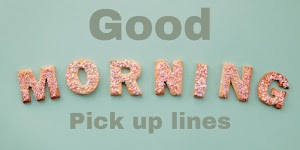 Good Morning Pick Up Lines ʘ‿ʘ to boost there day -pickuplines