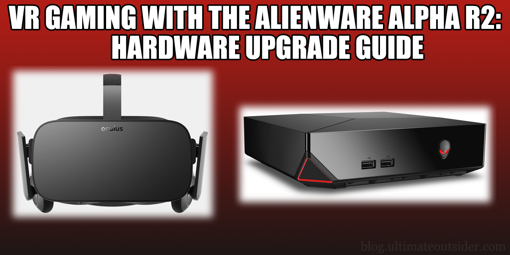 5490d3660c64 VR Gaming with the Alienware Alpha R2 Mini PC - Hardware Upgrade Guide