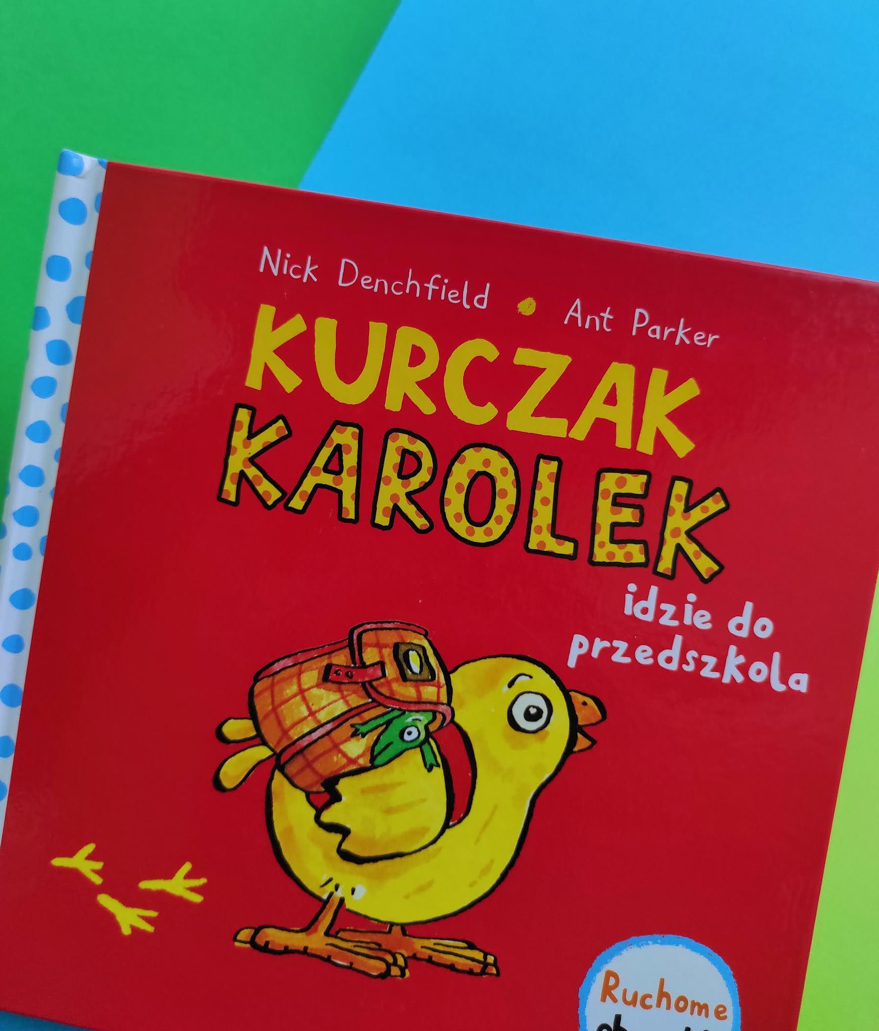 """""""Kaczor Karolek idzie do przedszkola"""" Nick Denchfield, Ant Parker - recenzja - księgarnia ANTMAG"""