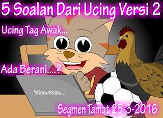 http://ucingkadayan.blogspot.com/2016/03/5-soalan-dari-ucing-versi-2.html