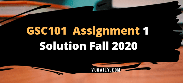 GSC101 Assignment No 1 Solution Fall 2020