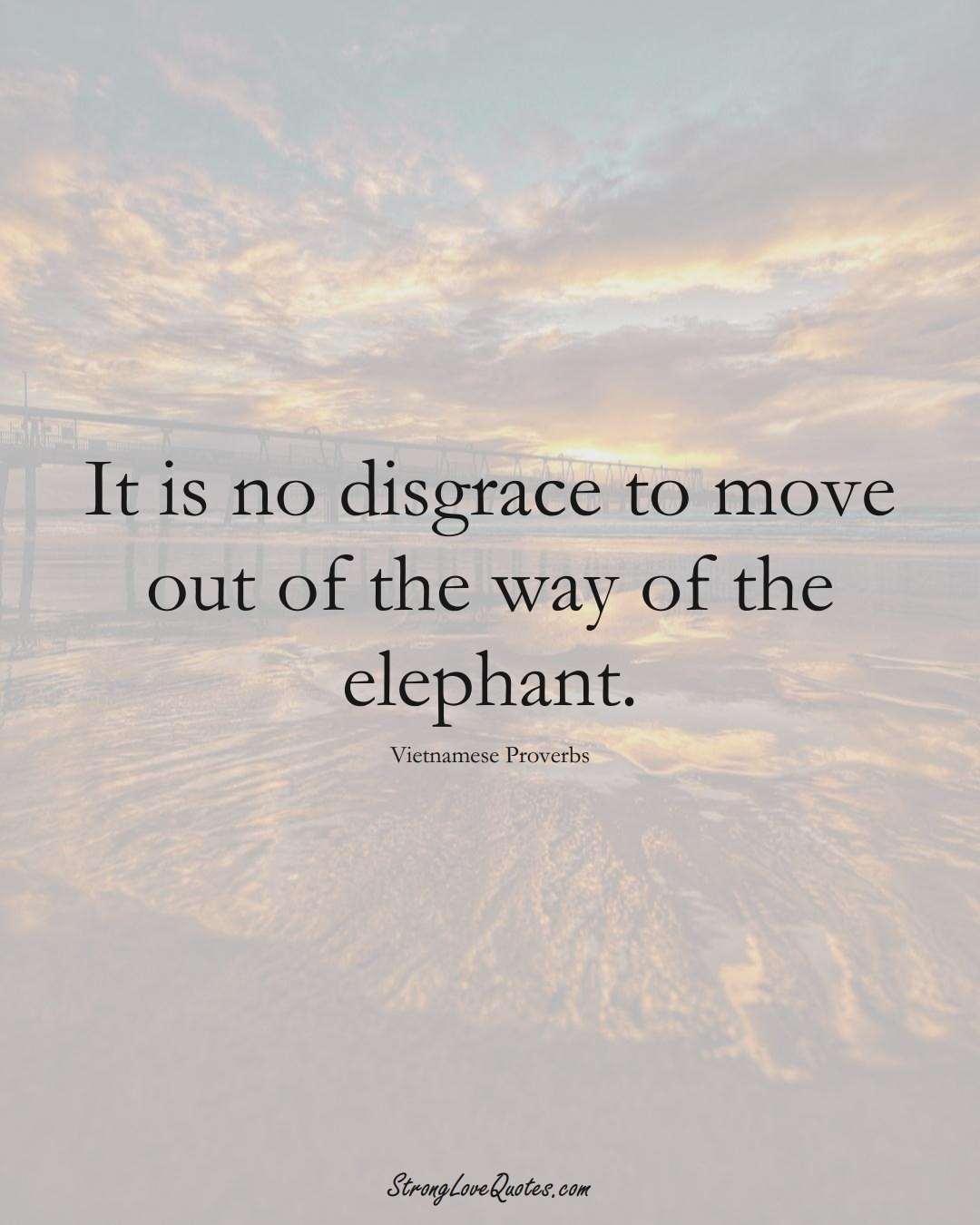 It is no disgrace to move out of the way of the elephant. (Vietnamese Sayings);  #AsianSayings