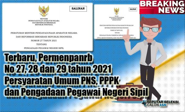 Terbaru, Permenpanrb No 27, 28 dan 29 tahun 2021 Persyaratan Umum PNS, PPPK dan Pengadaan Pegawai Negeri Sipil