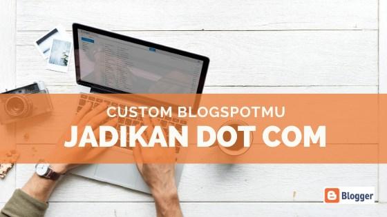 Cara Merubah Domain Blogger, Blogspot.Com jadi .Com