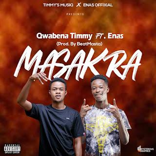 Qwabena Timmy - Masakra Ft. Enas (Prod. by BeatMasta)
