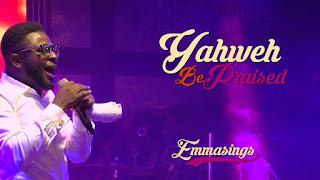 DOWNLOAD MP3 + Lyrics: Emmasings - Yahweh Be Praised [+ Video]