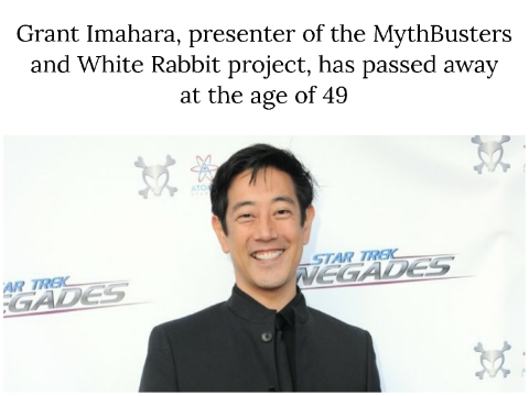 Grant Imahara, presenter of the MythBusters and White Rabbit project, has passed away at the age of 49