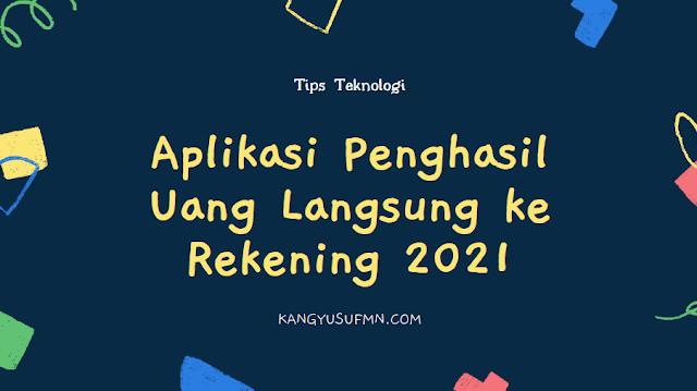 Aplikasi Penghasil Uang Langsung ke Rekening 2021