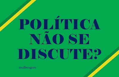 A imagem nas cores do Brasil tem uma pergunta: Politica não se discute? Sim se discute todos os dias.
