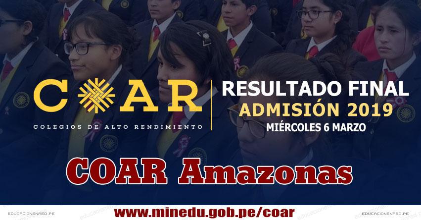 COAR Amazonas: Resultado Final Examen Admisión 2019 (6 Marzo) Lista de Ingresantes - Colegios de Alto Rendimiento - MINEDU - www.drea.gob.pe