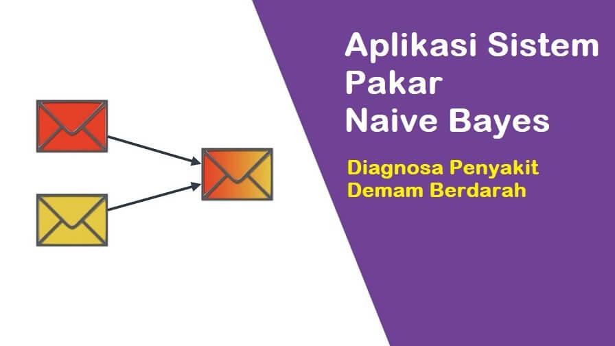Aplikasi Sistem Pakar Naive Bayes Diagnosa Penyakit Demam Berdarah
