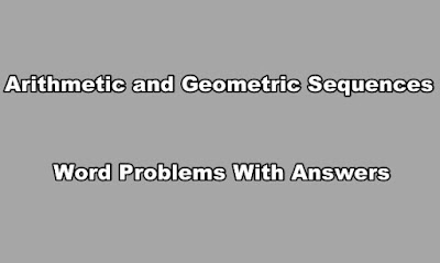 Arithmetic and Geometric Sequences Word Problems With Answers.