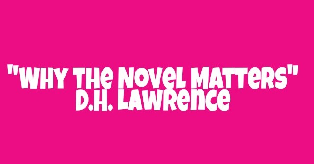 questions on d h lawrences why the novel matters D h lawrence and life's intensity the novels and stories of d h lawrence the snake, the crucifix across the mountains, why the novel matters (sent.