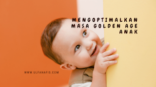 Mengoptimalkan masa golden age anak