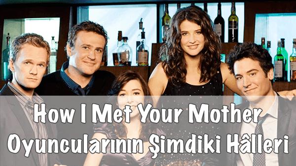 How I Met Your Mother Oyuncularının Değişimi