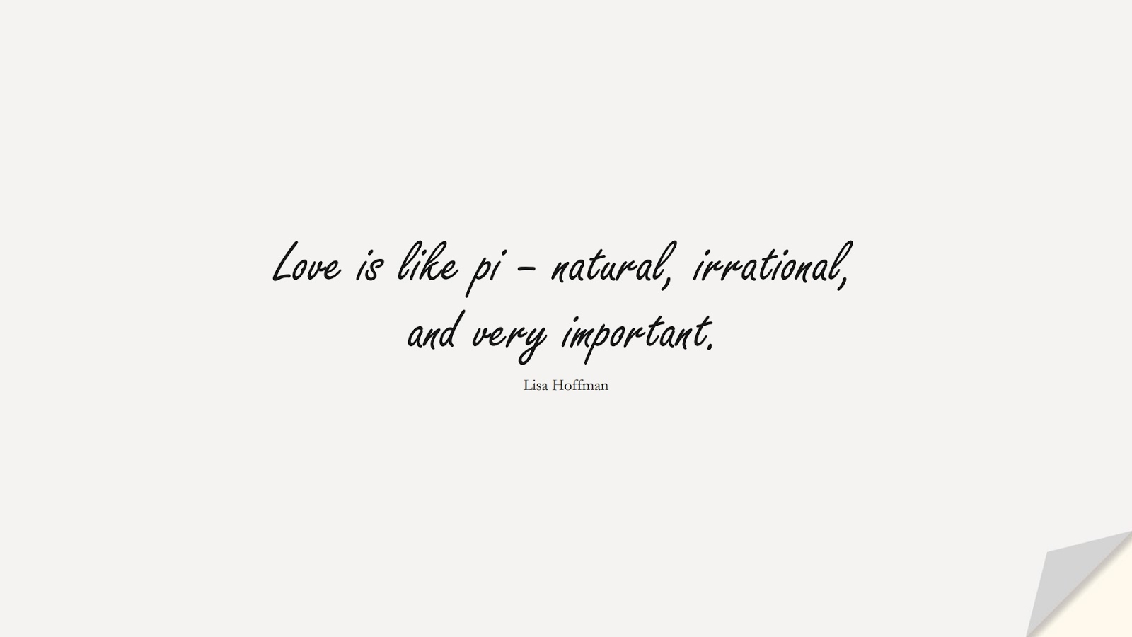 Love is like pi – natural, irrational, and very important. (Lisa Hoffman);  #LoveQuotes