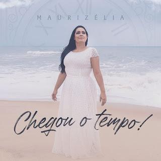 Baixar Música Gospel Chegou O Tempo - Maurizélia Mp3