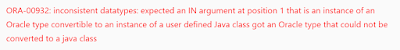 ORA-00932: inconsistent datatypes: expected an IN argument at position 1 that is an instance of an Oracle type convertible to an instance of a user defined Java class got an Oracle type that could not be converted to a java class