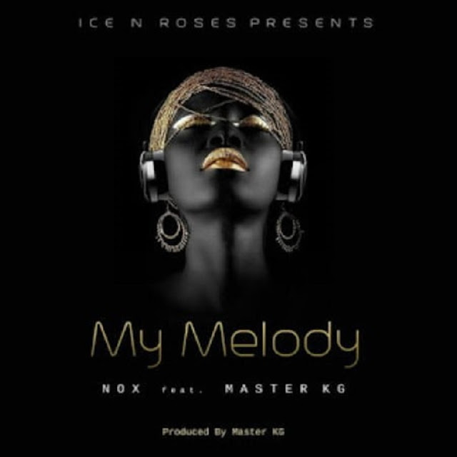 Nox – My Melody ft. Master KG