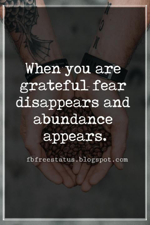 Inspirational Quotes For Thanksgiving, When you are grateful fear disappears and abundance appears.