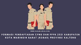 Formasi Pendaftaran CPNS dan PPPK 2021 Kabupaten Kota Waringin Barat (KOBAR) Provinsi KALTENG Lulusan SMA D3 S1 S2
