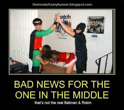 Bad news for the one in the middle. That's not the real Batman & Robin. Funny sexual meme