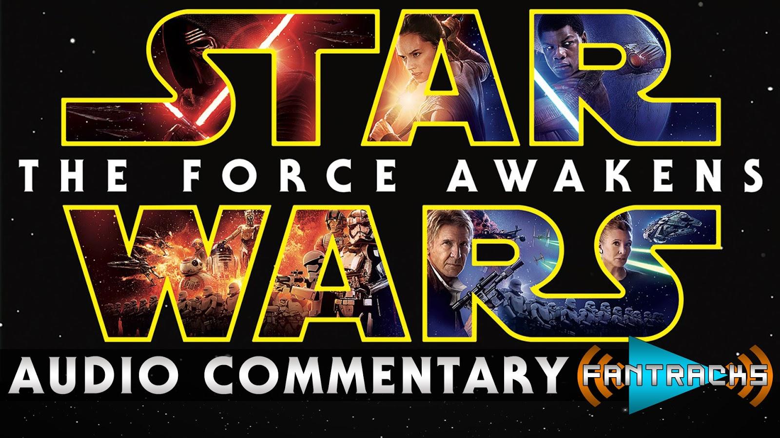 FanTracks Star Wars Episode 7 The Force Awakens audio commentary