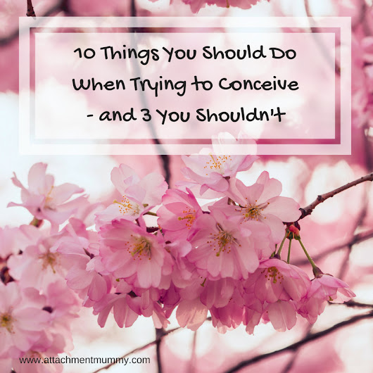 10 Things You Should Do When Trying to Conceive - and 3 You Shouldn't