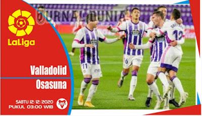 Prediksi Valladolid vs Osasuna ,Sabtu 12 Desember 2020 Pukul 03.00 WIB
