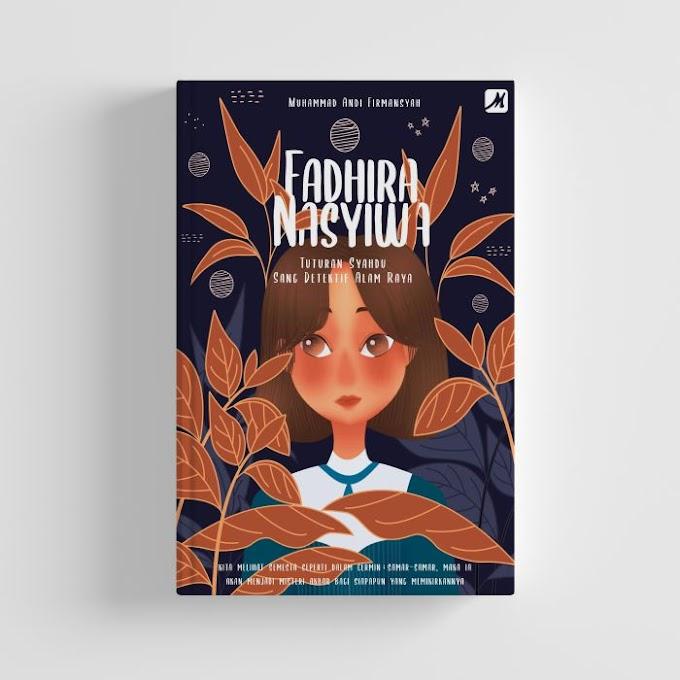 "Resensi Novel ""Fadhira Nasyiwa"" (Tuturan Syahdu Sang Detektif Alam Raya)"