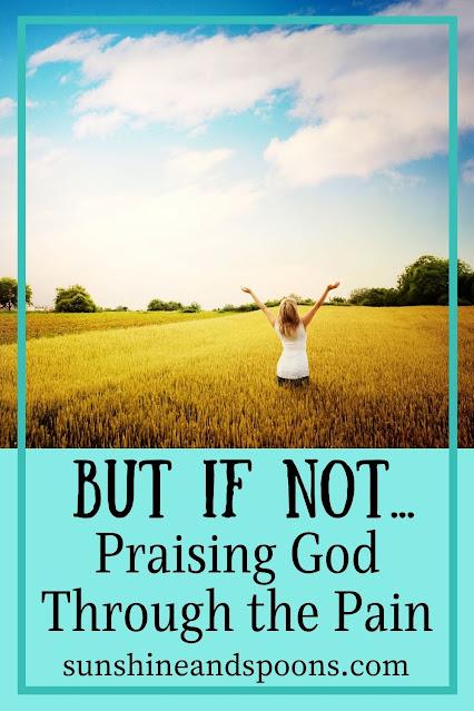 But If Not...: Praising God Through the Pain