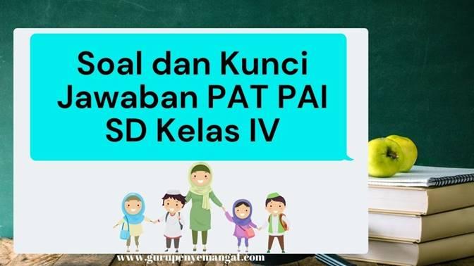Download Soal dan Kunci Jawaban PAT PAI Jenjang SDMI kelas 4 Kurikulum 2013 Terbaru 2021