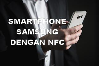 Daftar Hp Samsung Berfitur NFC