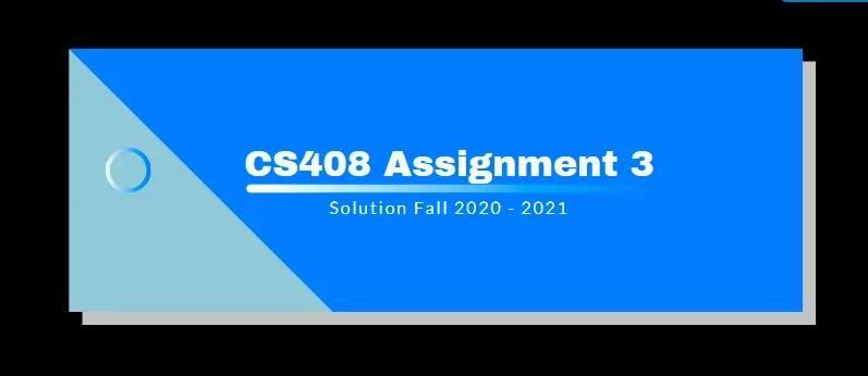 CS408 Assignment 3 Solution 2021