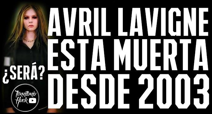 AVRIL LAVIGNE ESTÁ MUERTA DESDE 2003 ¿Será? (vídeo)