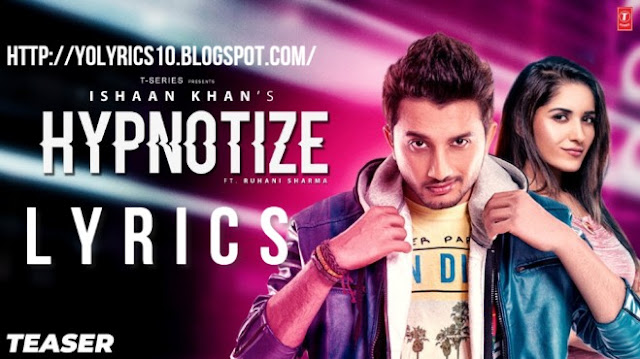 Hypnotize - Ishaan Khan - Ruhani Sharma | Anjjan B | YoLyrics