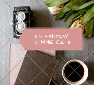 50 faktów o mnie cz. II