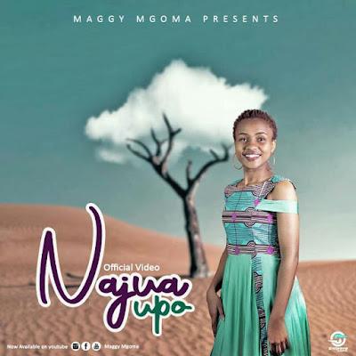 (Audio) Maggy Mgoma - Najua Upo