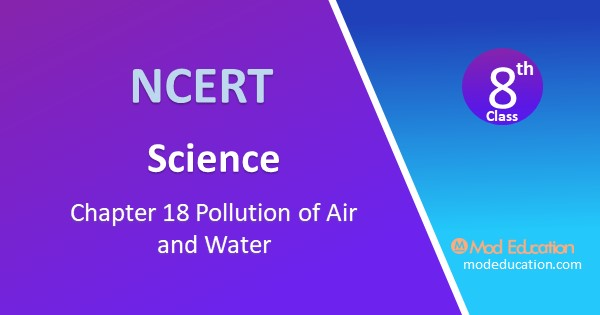 CBSE Class 8 Science Chapter 18 Pollution of Air and Water