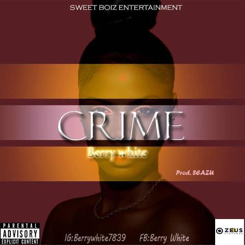 MUSIC: Berry white – Crime (Mp3 Download)