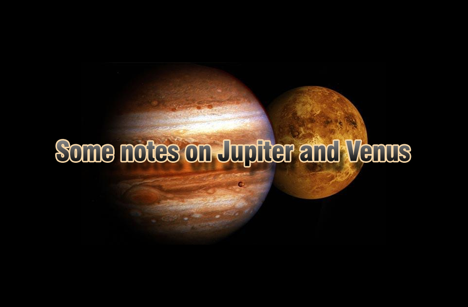 Some notes on Jupiter and Venus