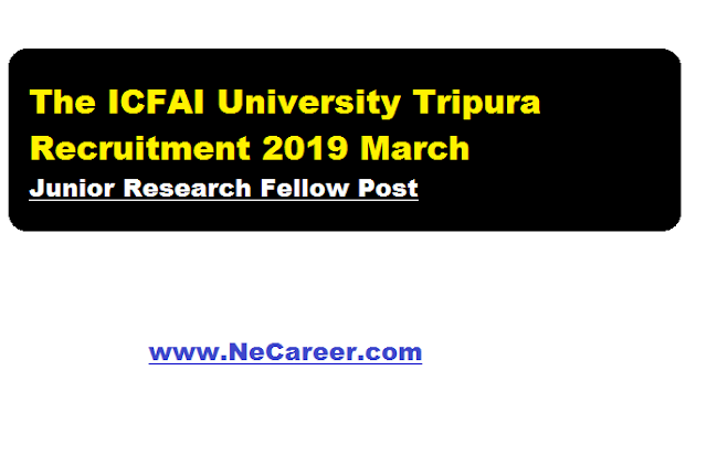 The ICFAI University Tripura Recruitment 2019 March - JRF Post