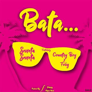 AUDIO | SENETA Ft. COUNTRY BOY & FOBY ~ BATA|[official mp3 audio]