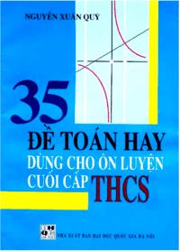 35 đề toán hay dùng cho ôn luyện cuối cấp THCS - Nguyễn Xuân Quỳ