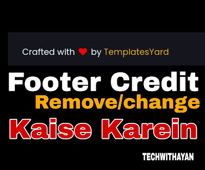 Blogger Template se footer credit kaise remove kare | Techwithayan