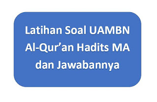 Latihan Soal UAMBNBK Al-Qur'an Hadits MA Tahun 2020 dan Kuncinya